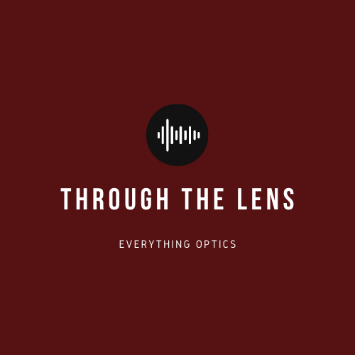 Through the lens podcast for optical lens and coating information and entertainment